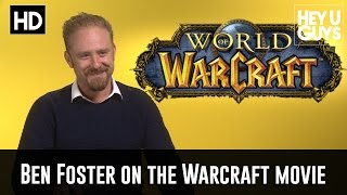Ben Foster On Duncan Jones' Warcraft Movie Adaptation