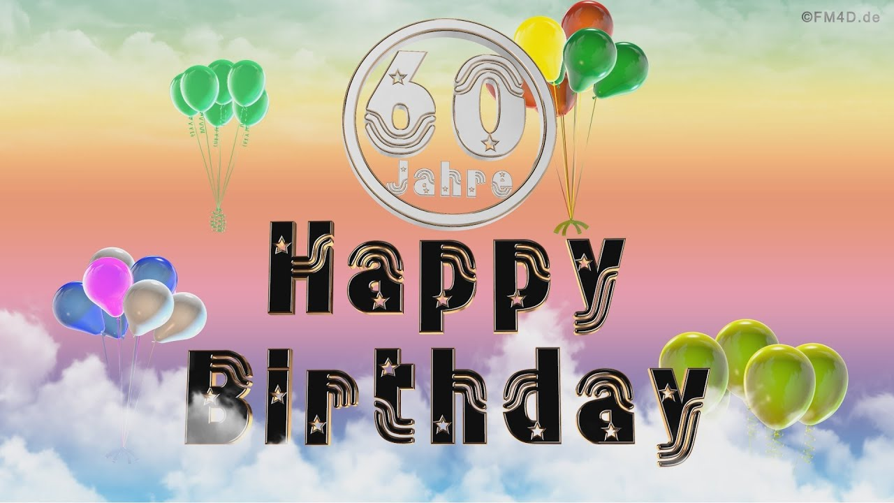 Happy Birthday 60 Jahre Geburtstag Video 60 Jahre Happy Birthday To