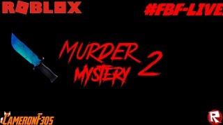 #FBF-LIVE ROBLOX Murder Mystery 2 LIVE -CameronF305