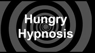 Hungry Hypnosis