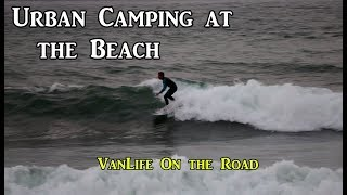 Urban Camping On the Coast - VanLife On the Road -