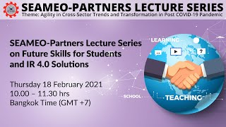 [Webinar] SEAMEO-Partners Lecture Series on Future Skills for Students and IR 4.0 Solutions (18Feb)
