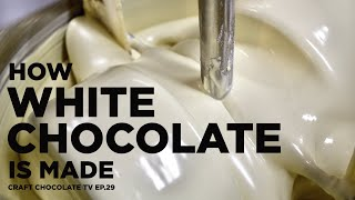 How White Chocolate is Made - Episode 29 - Craft Chocolate TV