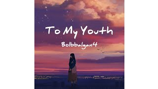 Bolbbalgan4 - To My Youth 나의 사춘기에게 Sub Indo
