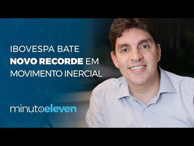 Ibovespa bate novo recorde em movimento inercial | Minuto Eleven 05/11