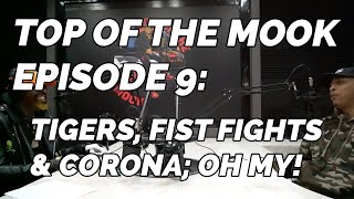 TOP OF THE MOOK: EPISODE #9 - TIGERS, FIST FIGHTS, & CORONA; OH MY!