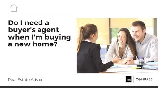 Do I need a buyer's agent when I'm buying a new home?
