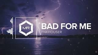 FNKHOUSER - Bad For Me [HD] MP3