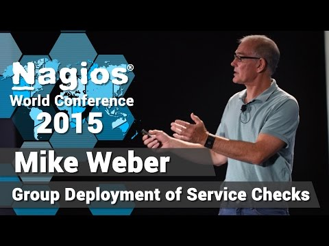 Mike Weber: Group Deployment of Service Checks | Nagios Con 2015