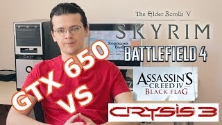 GTX 650 vs Skyrim / Battlefield 4 / Black Flag / Crysis 3 - FullHD!