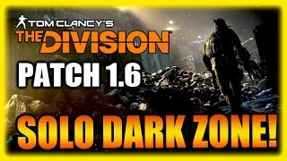 Alone in the NEW Dark Zone! The Division Patch 1.6 Gameplay Impressions