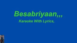 Besabriyaan,, Karaoke With Lyrics.