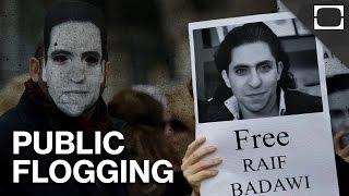 Why Saudi Arabia Is Flogging A Free Speech Activist
