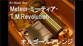 Meteor-ミーティア-/T.M.Revolution【オルゴール】 (アニメ「機動戦士ガンダム SEED」挿入歌)