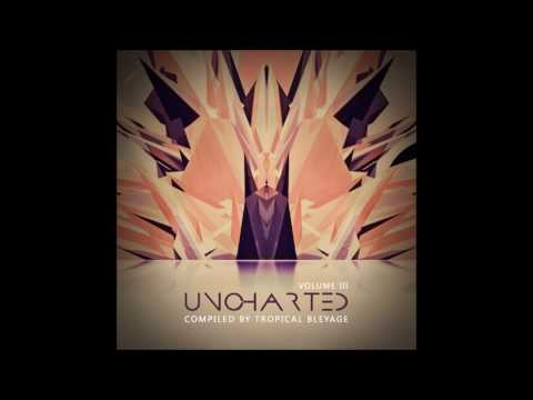 Uncharted Vol. 3 - Full Album (Compiled by Tropical Bleyage)  ᴴᴰ