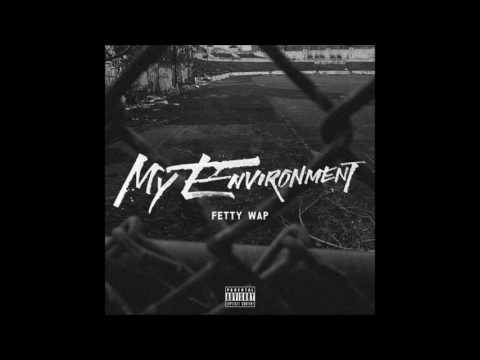 FETTY WAP – MY ENVIRONMENT