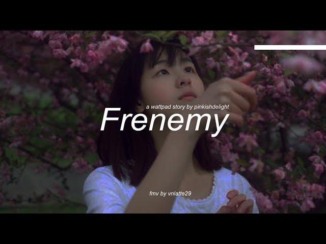 [FMV] Frenemy - Wattpad