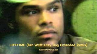 MAXWELL Lifetime Ben Watt Lazy Dog Extended Remix (maxwellfanforum.com)
