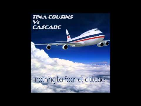 Tina Cousins Vs Cascade - Nothing To Fear At Altitude (Mixmachine Mashup)