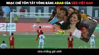 [LON CHẾ 27] TÓM TẮT VÒNG BẢNG ASIAD - U23 VIỆT NAM ( NHẠC CHẾ CÓ CHÚT NGỌT NGÀO ) #U23Vietnam