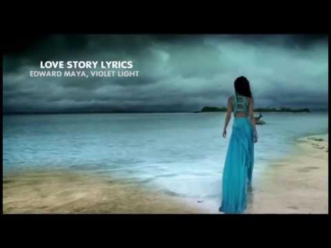 Love Story Lyrics  Edward Maya, Violet Light