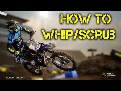 How To Scrub/Whip - Monster Energy Supercross Game (Xbox/PS4/PC)