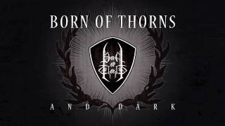 Watch Born Of Thorns And Dark video
