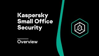 Kaspersky Small Office Security Overview