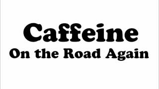 [2.79 MB] Caffeine -On the Road Again