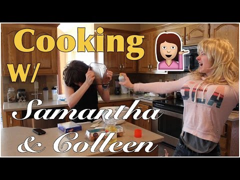 COOKING w/ SAMANTHA + COLLEEN