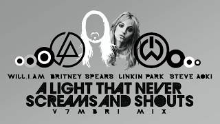 will.i.am & Britney Spears vs. Steve Aoki & Linkin Park - A Light That Never Screams and Shouts