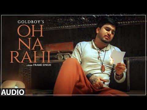 Oh Na Rahi: Goldboy (Full Audio Song)   Nirmaan    Latest Punjabi Songs 2018