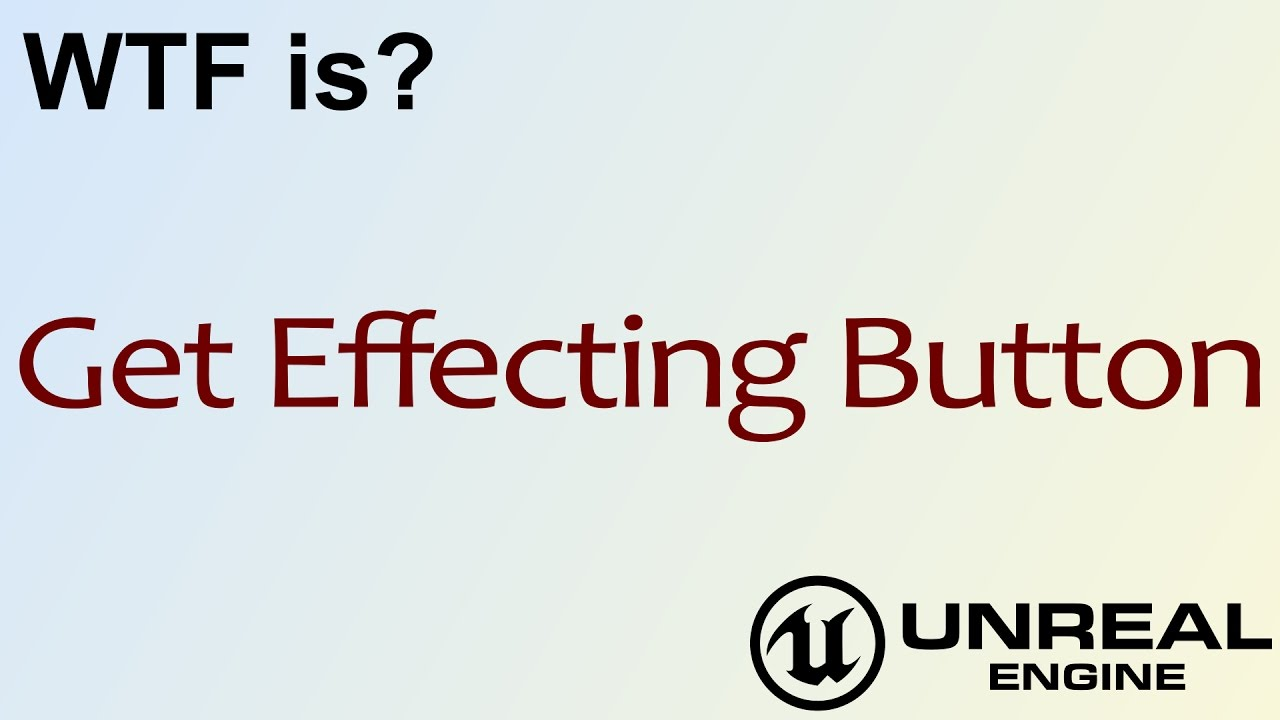 WTF Is? Get Effecting Button in Unreal Engine 4 ( UE4 )