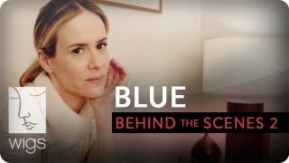 Blue -- Behind the Scenes: La Vagina   Featuring Sarah Paulson   WIGS
