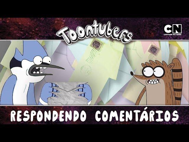 Comentando os Comentários da Galera! SALVE PRA GERAL!| Toontubers | Cartoon Network