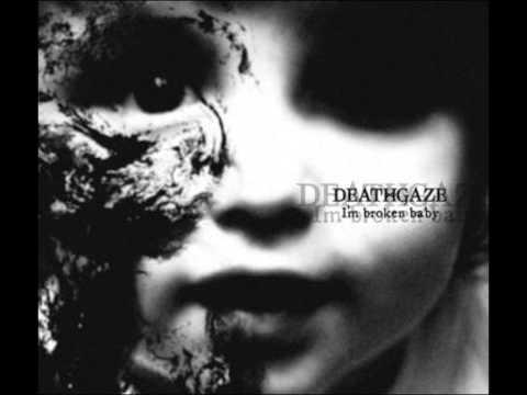 deathgaze i m broken baby