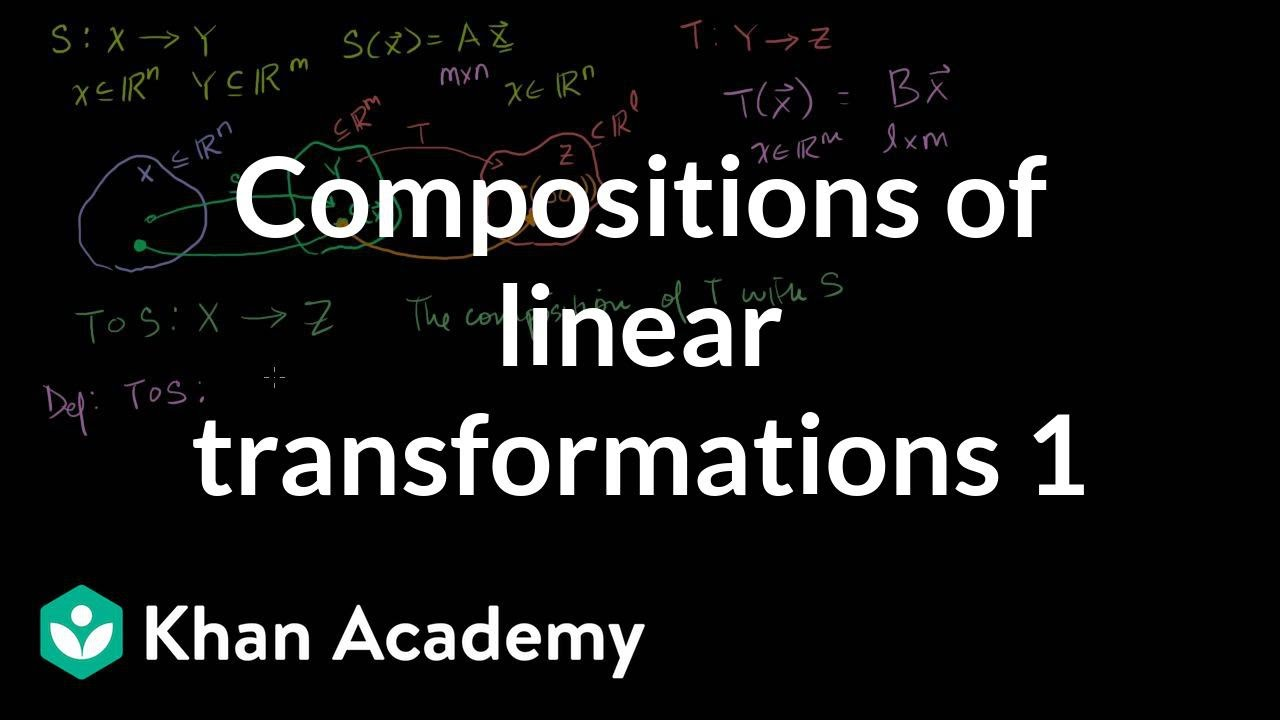 Compositions of linear transformations 1 (video) | Khan Academy