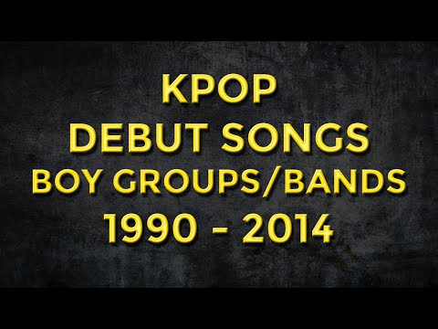 KPOP Debut songs - Boy Group/Band 1990 - 2014