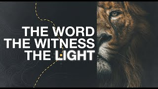 Series: The Word, The Witness & The Light - 11am