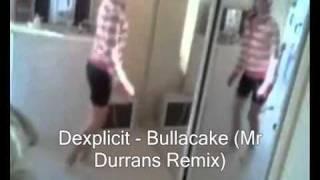 Dexplicit - Bullacake (Mr Durrans Remix)