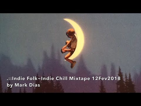 .::Indie Folk~Indie Chill Mixtape 12Fev2018 by Mark Dias [HD]