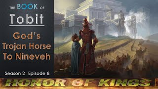 God's Trojan Horse To Nineveh - Book of Tobit - Honor of Kings S2 E8