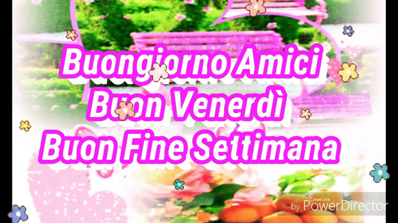 Buongiorno Amici Vi Auguro Un Buon Venerdì E Buon Fine Settimana