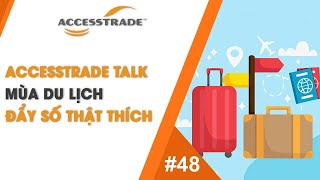 ACCESSTRADE Talk #48: MÙA DU LỊCH ĐẨY SỐ THẬT THÍCH