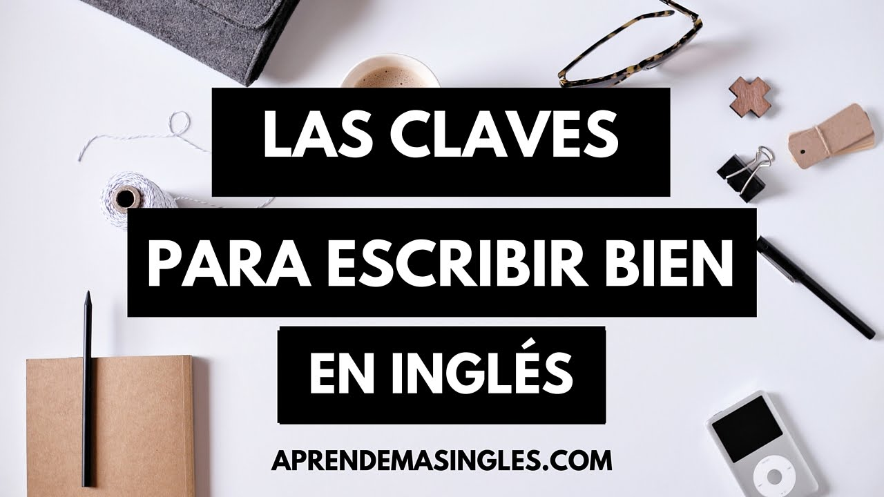 Escribir En Inglés 5 Trucos Y Consejos Para Escribir Mejor