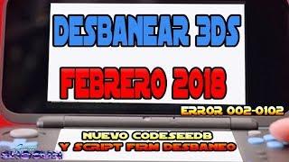 Desbanear 3DS Nuevo CodeSeedB y script de desbaneo Febrero 2018 solución error 002-0102