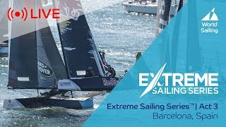 Live sailing | extreme sailing series™ - act 3 | barcelona, spain | saturday 16th june 2018