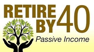 Retire by 40: Building Passive Income