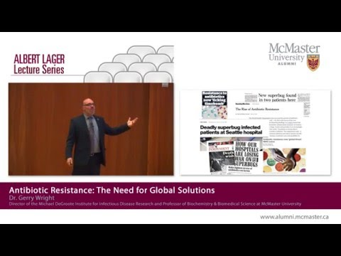 Dr. Gerry Wright | Antibiotic Resistance: The Need for Global Solutions