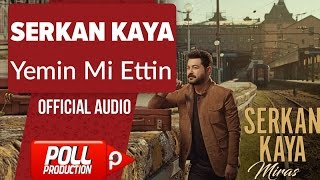 Serkan Kaya - Yemin Mi Ettin - ( Official Audio ) Video